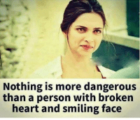 Memes, 🤖, and Broken Heart: Nothing is more dangerous  than a person with broken  heart and smiling face