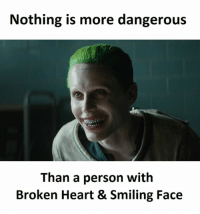 Heart, Personal, and Personality: Nothing is more dangerous  Than a person with  Broken Heart & Smiling Face