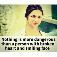 Memes, Heart, and 🤖: Nothing is more dangerous  than a person with broken  heart and smiling face