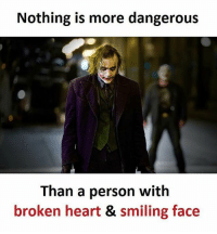 Memes, Heart, and 🤖: Nothing is more dangerous  Than a person with  broken heart & smiling face Follow our new page - @sadcasm.co