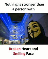 Heart, Personal, and Personality: Nothing is stronger than  a person with  Broken Heart and  Smiling Face