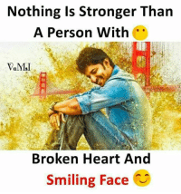 Memes, Heart, and 🤖: Nothing Is Stronger Than  A Person With  Broken Heart And  Smiling Face