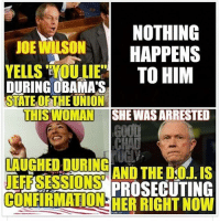 Animals, Jail, and Memes: NOTHING  JOE WILSON  HAPPENS  YELLS HOULE  TO HIM  DURING OBAMA  STATE OF THEUNION  THISWOMAN SHE WAS ARRESTED  LAUGHED DURING  EFUSESSUUNS PROSECUTING  CONFIRMATION @Regrann from @protesteveryday - She was found guilty and faces up to a year in jail. - regrann- repost @agirlhasnopresident via repogram jeffsessions donaldtrump two snowflakes sosad fuck the gop and trump trumpsupporters are terrorists wakeup notmypresident boughtandpaidfor fromrussiawithlove triggered conservative animals