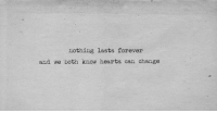 Forever, Hearts, and Change: nothing lasts forever  and we both know hearts can change