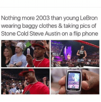 And that's the bottom line! (via: reddit-hnirobert): Nothing more 2003 than young LeBron  wearing baggy clothes & taking pics of  Stone Cold Steve Austin on a flip phone  FeAR And that's the bottom line! (via: reddit-hnirobert)