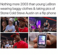 steve austin: Nothing more 2003 than young LeBron  wearing baggy clothes & taking pics of  Stone Cold Steve Austin on a flip phone  FeAR