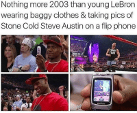Memes, 🤖, and Steve Austin: Nothing more 2003 than young LeBron  wearing baggy clothes & taking pics of  Stone Cold Steve Austin on a flip phone  FeAR Throwback meme. @thehoopgods Tags: NBA Cavs Heat Bron