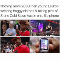 Memes, 🤖, and Steve Austin: Nothing more 2003 than young LeBron  wearing baggy clothes & taking pics of  Stone Cold Steve Austin on a flip phone Plus It's 3:16 Day So Why Not 😂😂😂😂😂 tbt throwbackthursday pettypost pettyastheycome straightclownin hegotjokes jokesfordays itsjustjokespeople itsfunnytome funnyisfunny randomhumor lebronjames stonecold