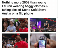 Lol: Nothing more 2003 than young  LeBron wearing baggy clothes &  taking pics of Stone Cold Steve  Austin on a flip phone  aeAR Lol