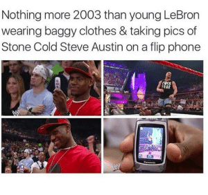 Clothes, MySpace, and Phone: Nothing more 2003 than young LeBron  wearing baggy clothes & taking pics of  Stone Cold Steve Austin on a flip phone  FSCK  eAR Cant wait to upload these to Myspace