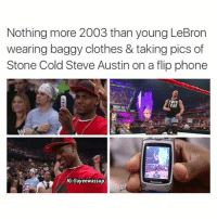 steve austin: Nothing more 2003 than young LeBron  wearing baggy clothes & taking pics of  Stone Cold Steve Austin on a flip phone  IG:@ayee wassup