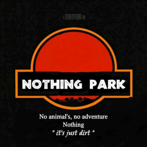 "Animals, Memes, and Link: NOTHING PARK  No animal's, no adventure  Nothing  "" it's iust dirt ""  Il Buy this on a shirt at the link in our bio"