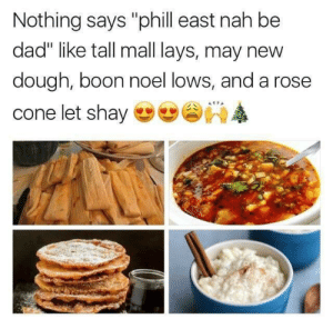 "Dad, Lay's, and Rose: Nothing says ""phill east nah be  dad"" like tall mall lays, may nevw  dough, boon noel lows, and a rose  cone let shay Felices fiestas"