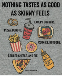 Cookies, Memes, and Skinny: NOTHING TASTES AS GOOD  AS SKINNY FEELS  EXCEPT BURGERS,  PIZZA DONUTS  COOKIES, HOTDOGS  GRILLED CHEESE, AND PIE  PURPLE CLOVER COM