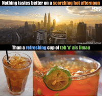 Feel thirsty yet?: Nothing tastes better on a scorching hot afternoon  Image credit: Hafidz Abd Kadir  Than a refreshing cup of teh 'o' ais limau Feel thirsty yet?