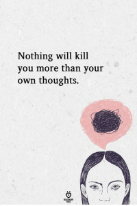 Will, Own, and You: Nothing will kill  you more than your  own thoughts.