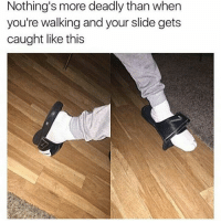 Nothing's more deadly than when  you're walking and your slide gets  caught like this savage nochill sandal meme