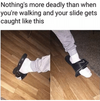 Memes, Wshh, and 🤖: Nothing's more deadly than when  you're walking and your slide gets  caught like this Who can relate? 😩🙋♂️💯 WSHH