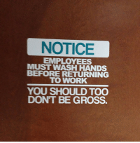 <p>Don't Be Gross</p>: NOTICE  EMPLOYEES  MUST WASH HANDS  BEFORE RETURNING  TO WORK  YOU SHOULD TOO  DONT BE GROSS <p>Don't Be Gross</p>