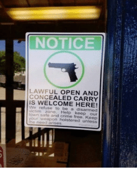 Would you feel safe eating in a place with this sign?: NOTICE  LAWFUL OPEN AND  CONCEALED CARRY  IS WELCOME HERE!  We refuse to be a disarmed  victim zone. Help keep our  town safe and crime free. Keep  your weapon holstered unless  the need arises Would you feel safe eating in a place with this sign?