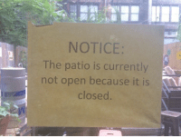 Wow, Open, and Because: NOTICE:  The patio is currently  not open because it is  closed. wow