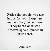 Hearts Word: Notice the people who are  happy for your happiness,  and sad for your sadness.  They're the ones who  deserve special places in  your heart  Word Porn
