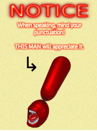 Appreciate, Mind, and Man: NOTICE  When speaking, mind your  punctuation  THIS MAN will appreciate it.