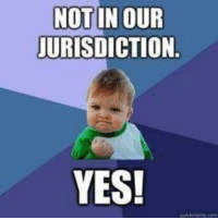 Memes, 🤖, and Yes: NOTINOUR  JURISDICTION.  YES! Stand by for Highway Patrol KMK
