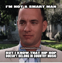Country Music Meme: NOTMA SMART MAN  wehatepopcountry.com  BUT KNOW THAT HIPHOP  DOESN'T BELONG IN COUNTRY MUSIC