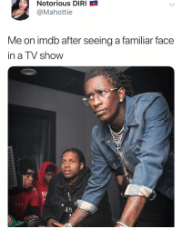 """Funny, Imdb, and Notorious: Notorious DIRI  @Mahottie  Me on imdb after seeing a familiar face  in a TV show  R/ """"I know that fuckin face.... what are they in?....ahh it's on the tip of my tongue."""""""