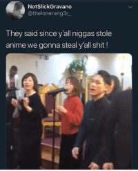 Anime, Funny, and Shit: NotSlickGravano  @thelonerang3r_  They said since y'all niggas stole  anime we gonna steal y'all shit! They did they thugthizzle tho @larnite • ➫➫➫ Follow @Staggering for more funny posts daily!