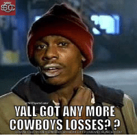 NFL fans currently:: NOTSportsCenter  VALL GOT ANY MORE  COWBOYS LOSSES?  DOWNLOAD MEME GENERATOR FROM HTTP://MEMECRUNCH.COM NFL fans currently: