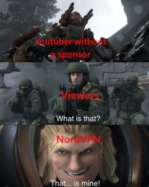 Videos without ads? Impossible.: Noutuber without  sponsor  iewers  What is that?  NordVPN  That... is mine! Videos without ads? Impossible.