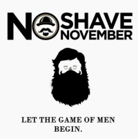 time to see who won the no shave November :D Post your beard pic in a comment!: NOVEMBER  LET THE GAME OF MEN  BEGIN time to see who won the no shave November :D Post your beard pic in a comment!
