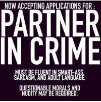 Accepting: NOW ACCEPTING APPLICATIONS FOR  PARTNER  IN CRIME  USTBEFLUENT QUESTIONABLE MORALS AND  NUDITY MAY BE REQUIRED