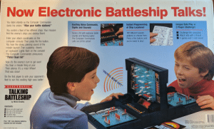 "Red vs. Blue 1989: Now Electronic Battleship Talks!  You listen intently as the Computer Commander  barks his orders: ""Man your battle stations!""  Exciting Voice Commands,  Sights and Sounds!  Instant Programming  of Ship Locations  Unique Solo Play or  2-Player Challenge!  You control a fleet of five different ships. Your mission:  find the enemy's ships and destroy them  Score a hit with explosive battle  sounds and flashing lights  The Computer Commander  calls out all the action!  100 different location  patterns to choose from  Press a few buttons and  you're ready to play!  Challenge the computer  Match wits with a friend  4 games and 3 skill levels!  Enter your attack coordinates on the  computer console! Then press the fire button.  You hear the sharp, piercing sound of the  missile launch! Then suddenly-there's  an explosion! Lights flash on the console!  The Computer Commander announces  Patrol Boat hit!""  Now it's the enemy's turn to get even!  You hear a missile firing at you!  Then silence. It's a miss! Whew!  That was close!  Be the first player to sink your opponent's  fleet to win this exciting high seas battle!  ELECTRONICK  TALKING  BATTLESHIP  by Milton Bradley  CONTENTS:  Game unit with target grid  Two sets of 84 white pegs  Two sets of 42 red pegs  10 plastic  Code book with instructions  Four ""AA"" size alkaline batteries  required but not included  Made in U.S.A  Electronic module made in Malaysia  Speaker made in Korea/China. 4750  1989 Milton Bradley Company. All R  Milton Bradley Company. Springfield  A Subsidiary of Hasbro, Inc  Color of parts may vary Red vs. Blue 1989"