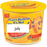 Fat, Cream, and Believe: Now Even More  Butter Taste  Can't Believe  It's NotD  july  rigin  Naturaly  Cholesteral Fa  with Swee  0  NS  oet Cream Buttei  FAT  Do  60%Vegetable Oil Spred