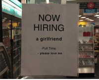 Love, Memes, and Time: NOW  HIRING  a girlfriend  -Full Time  - please love me