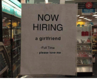 Dank, Love, and Time: NOW  HIRING  a girlfriend  -Full Time  - please love me