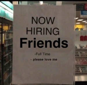 Dank Meme University: NOW  HIRING  Friends  -Full Time  -please love me Dank Meme University