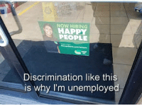 Dank, 🤖, and Why: NOW HIRING  HAPP  PEOPLE  Discrimination like this  is why I'm unemploved