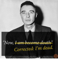 """Dank, Science, and 🤖: """"Now,  II  AA  Corrected: I'm dead Stick to science, Oppenheimer. We'll take care of the grammar."""