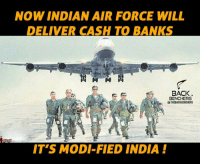 indian air force: NOW INDIAN AIR FORCE WILL  DELIVER CASH TO BANKS  BACK  BENCHERS  OTHEBACKBENCHERS  IT'S MODI FIED INDIA