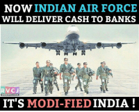 Now this is awesome.: NOW INDIAN AIR FORCE  WILL DELIVER CASH TO BANKS  RVCJ  WWW.RVCJ COM  IT'S MODI-FIED  INDIA Now this is awesome.