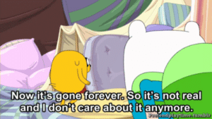 Shit, Target, and Tumblr: Now it's gone forever So it's not real  and I don't care about it anymore  and  l don't care about it'anynore dirrtyflowerchild:  all-about-living-up:  adeventute time helped me get over my last breakup no fuckin joke i shit u not  literally adventure time knows their shit