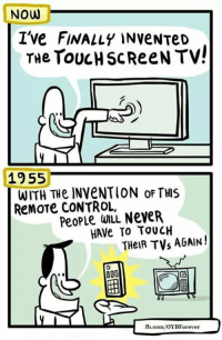 touch screen: NOW  I've FINALLY INVENTeD  THe TOUCH SCReeN TV!  1955  WITH THe INVENTION of THIS  ReMOTe CONTROL,  PeopLe WILL Neve R  HAVe TO TOUCH  THeiR TVs AGAIN  000  fb.com/OYBForever