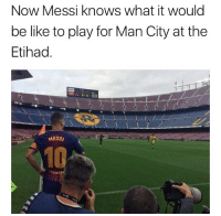 Emptyhad 😂👏🏽: Now Messi knows what it would  be like to play for Man City at the  Etihad.  MESS  10  nicef Emptyhad 😂👏🏽