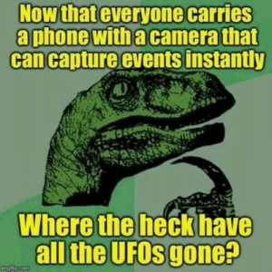 Where are they?: Now that everyone carries  a phone with a camera that  can capture events instantty  Where the heckhav  all the UFOs gone?  DEP.com Where are they?