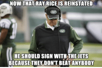 Nfl, Jets, and Signs: NOW THAT RAY RICEIS REINSTATED  HE SHOULD SIGN WITH THE JETS  BECAUSE THEY DON'T BEAT ANYBODY