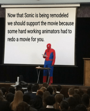 They did it for you. by Lorde_Farquad MORE MEMES: Now that Sonic is being remodeled  we should support the movie because  some hard working animators had to  redo a movie for you They did it for you. by Lorde_Farquad MORE MEMES